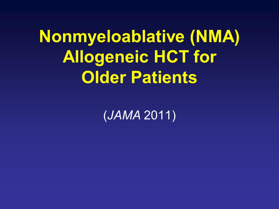 Nonmyeloablative (NMA) Allogeneic HCT for Older Patients (JAMA 2011)
