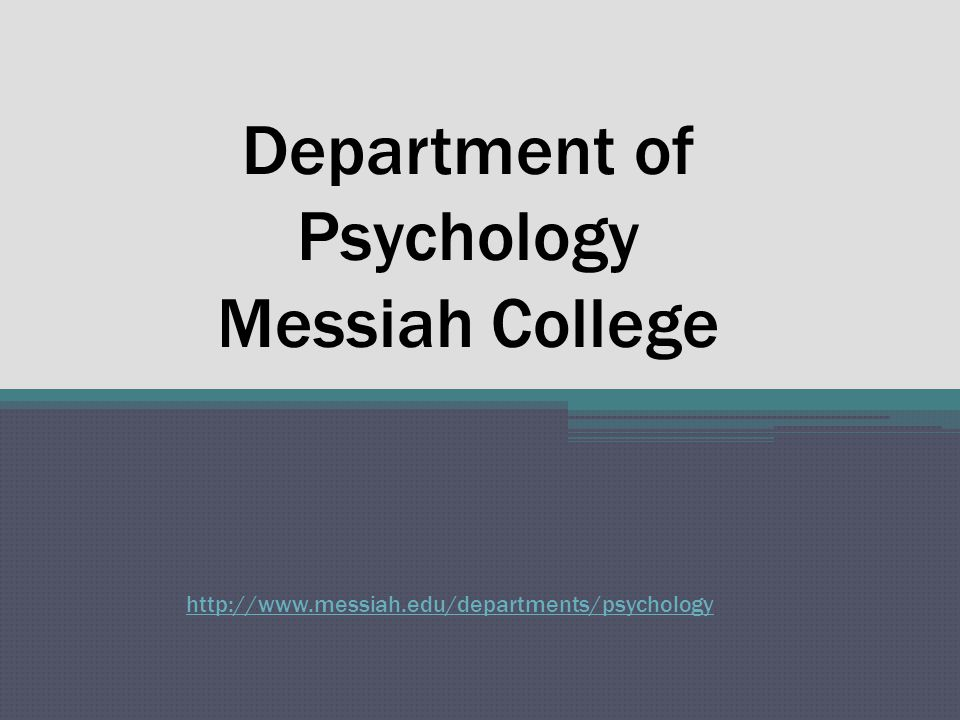 Psychology at Messiah College: State-of-the-Art Equipment An academic building that includes: ▫ Interview rooms with recording capability ▫ Group observation/counseling area with recording capability Physiological recording equipment for Biopsychology: ▫ Biopac Student Lab Equipment  EEG (electroencephalogram - brain waves)  EOG (electrooculogram - eye movement)  EMG (electromyogram - muscle contraction)  EKG (electrocardiogram-- heart)  Reaction time measurement.