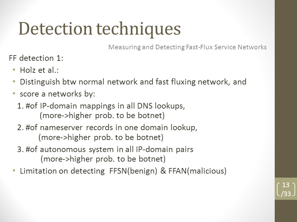 Detection techniques FF detection 1: Holz et al.: Distinguish btw normal network and fast fluxing network, and score a networks by: 1.