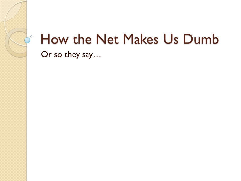 How the Net Makes Us Dumb Or so they say…