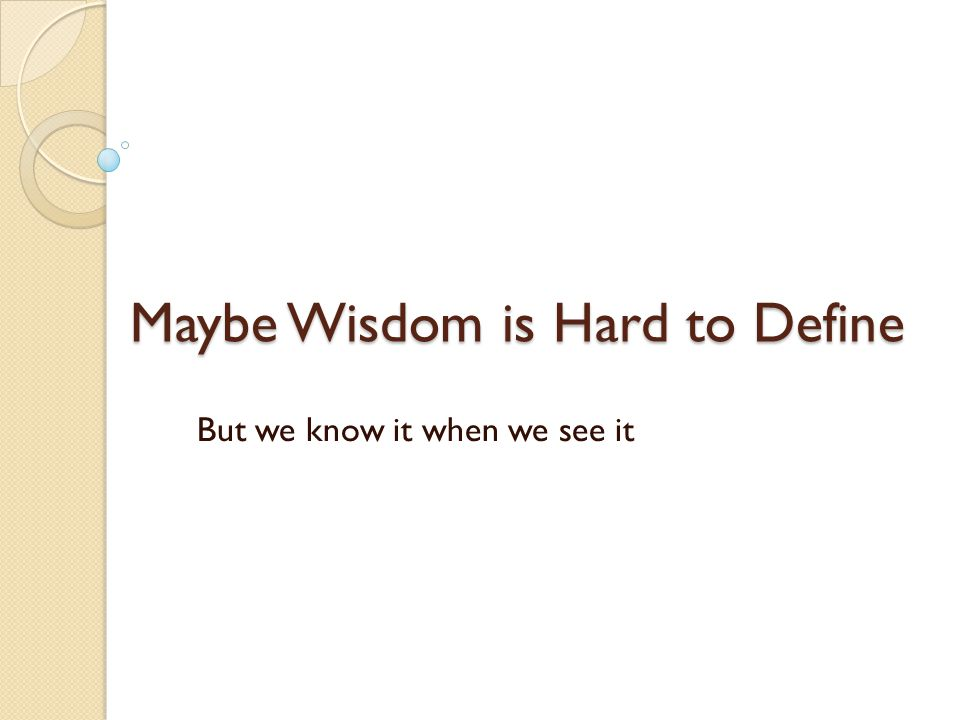 Maybe Wisdom is Hard to Define But we know it when we see it