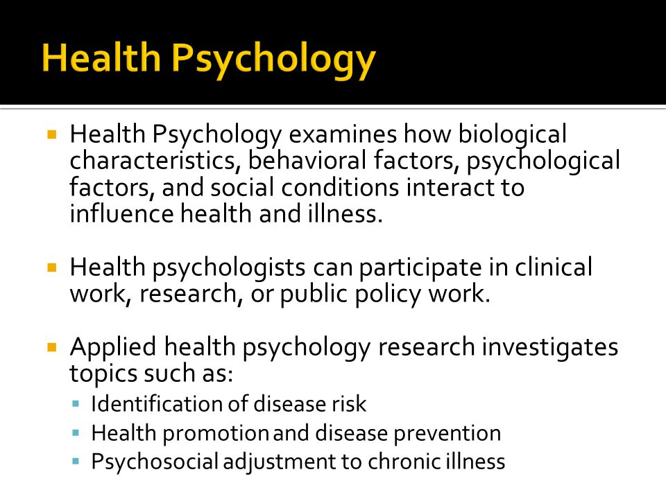  Health Psychology examines how biological characteristics, behavioral factors, psychological factors, and social conditions interact to influence health and illness.