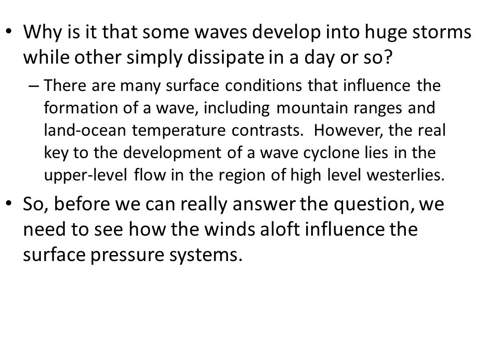 Why is it that some waves develop into huge storms while other simply dissipate in a day or so? – There are many surface conditions that influence the