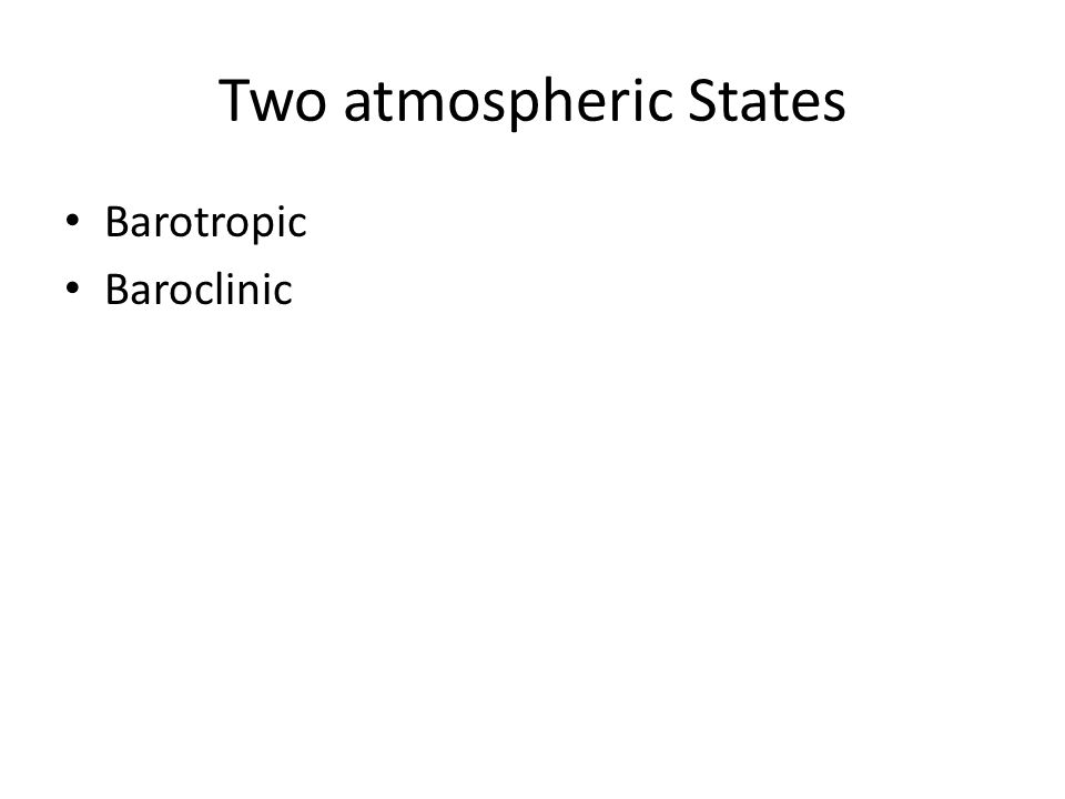 Two atmospheric States Barotropic Baroclinic
