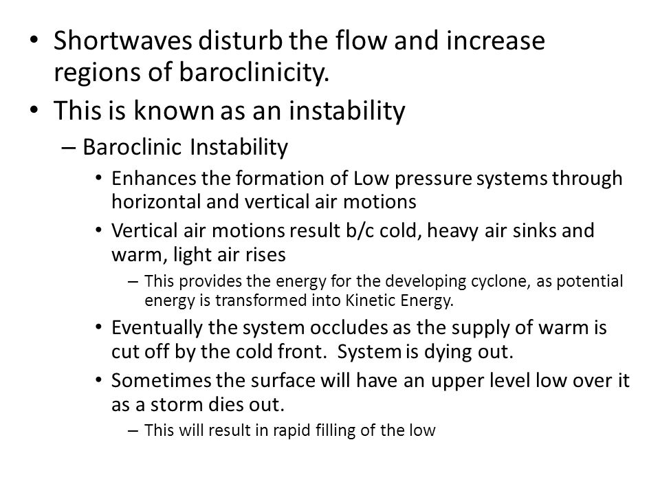 Shortwaves disturb the flow and increase regions of baroclinicity.