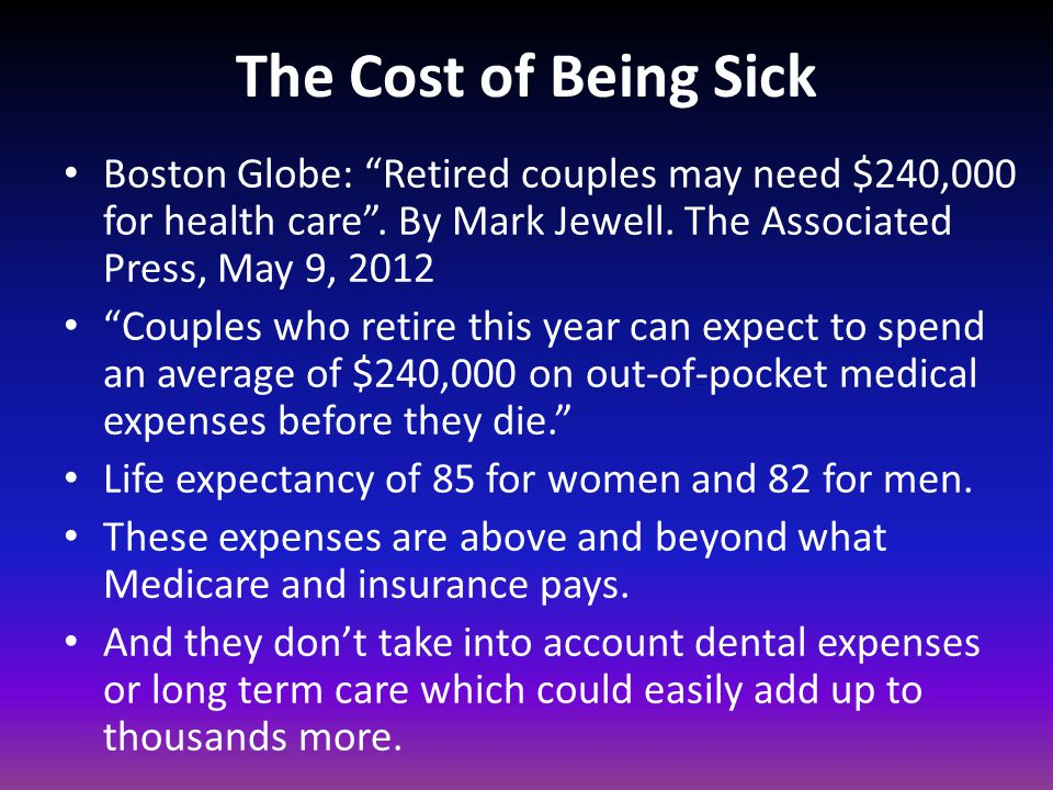 """The Cost of Being Sick Boston Globe: """"Retired couples may need $240,000 for health care"""". By Mark Jewell. The Associated Press, May 9, 2012 """"Couples w"""