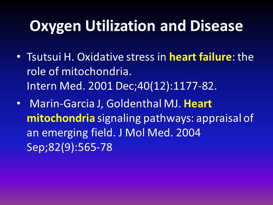 Oxygen Utilization and Disease Tsutsui H. Oxidative stress in heart failure: the role of mitochondria. Intern Med. 2001 Dec;40(12):1177-82. Marin-Garc