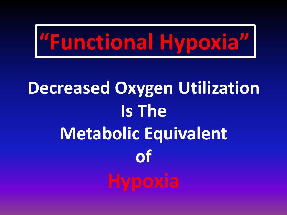 "Decreased Oxygen Utilization Is The Metabolic Equivalent of Hypoxia ""Functional Hypoxia"""