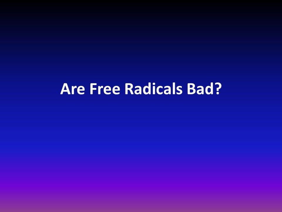 Are Free Radicals Bad?