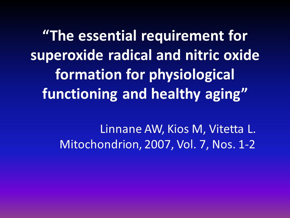 """""""The essential requirement for superoxide radical and nitric oxide formation for physiological functioning and healthy aging"""" Linnane AW, Kios M, Vite"""