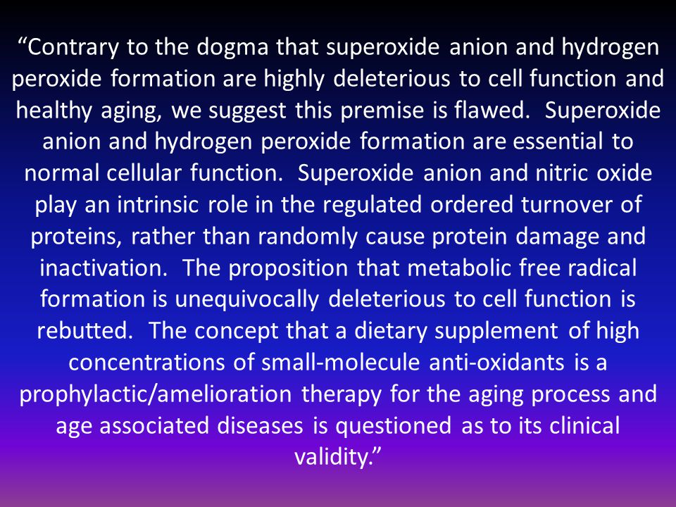 """""""Contrary to the dogma that superoxide anion and hydrogen peroxide formation are highly deleterious to cell function and healthy aging, we suggest thi"""