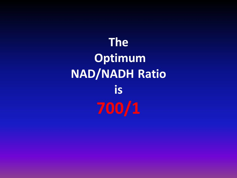 The Optimum NAD/NADH Ratio is 700/1