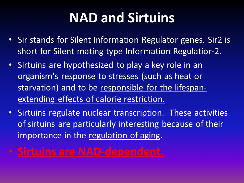 NAD and Sirtuins Sir stands for Silent Information Regulator genes. Sir2 is short for Silent mating type Information Regulatior-2. Sirtuins are hypoth