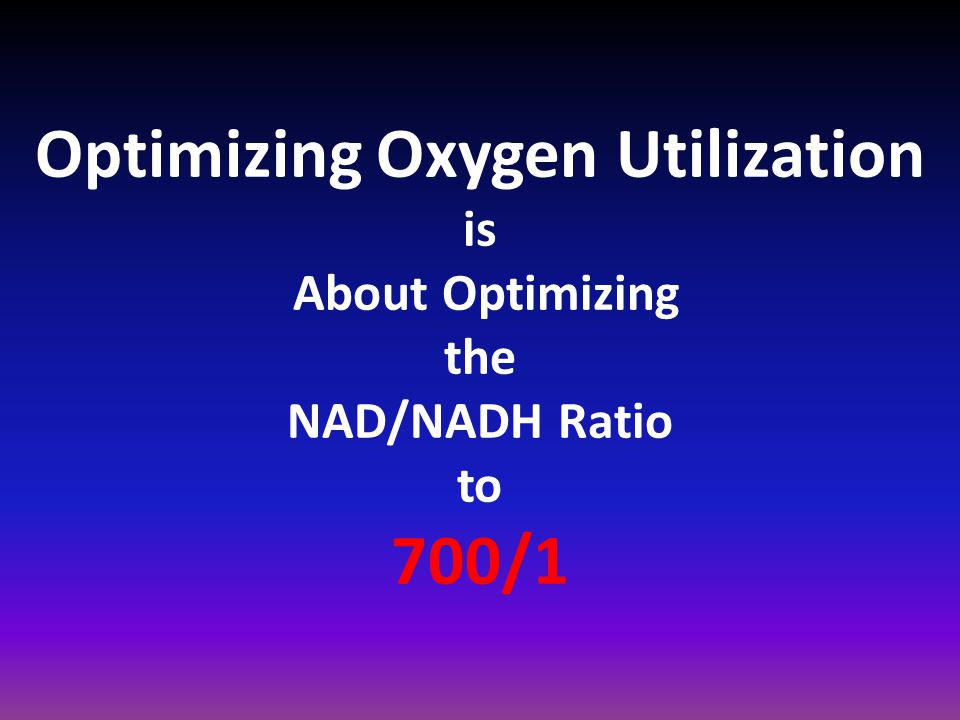 Optimizing Oxygen Utilization is About Optimizing the NAD/NADH Ratio to 700/1
