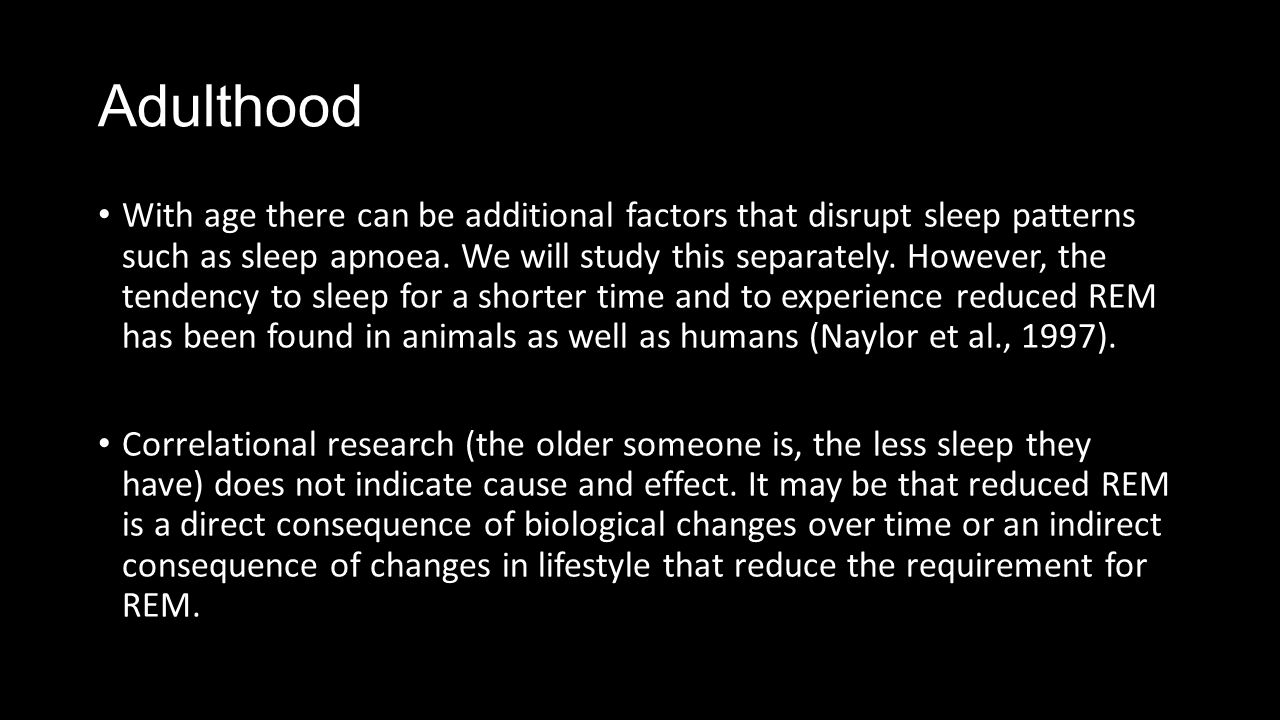 Adulthood With age there can be additional factors that disrupt sleep patterns such as sleep apnoea.