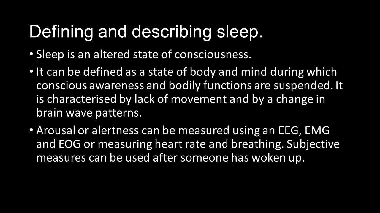 Defining and describing sleep. Sleep is an altered state of consciousness.