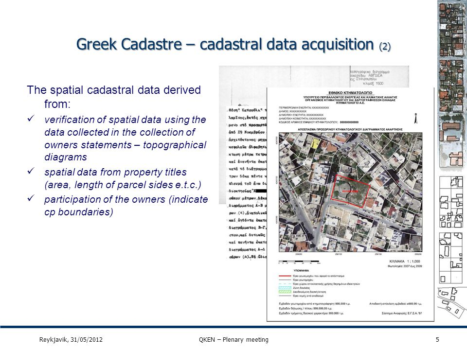 Greek Cadastre – cadastral data acquisition (2) 5 The spatial cadastral data derived from: verification of spatial data using the data collected in th
