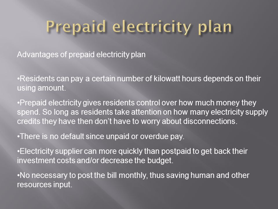 Advantages of prepaid electricity plan Residents can pay a certain number of kilowatt hours depends on their using amount.
