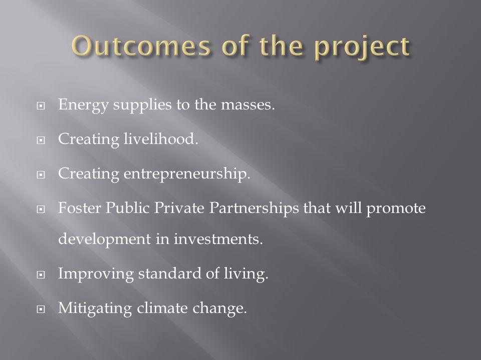  Energy supplies to the masses.  Creating livelihood.