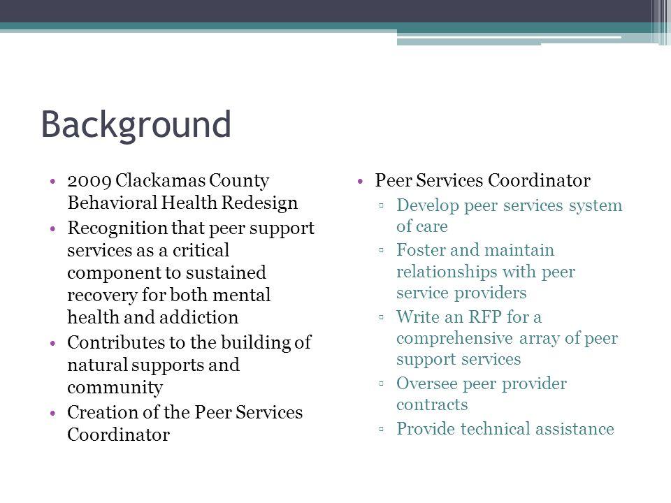 Ally Linfoot Peer Services Coordinator Clackamas County Behavioral Health Division alinfoot@clackamas.us 503-742-5951 alinfoot@clackamas.us