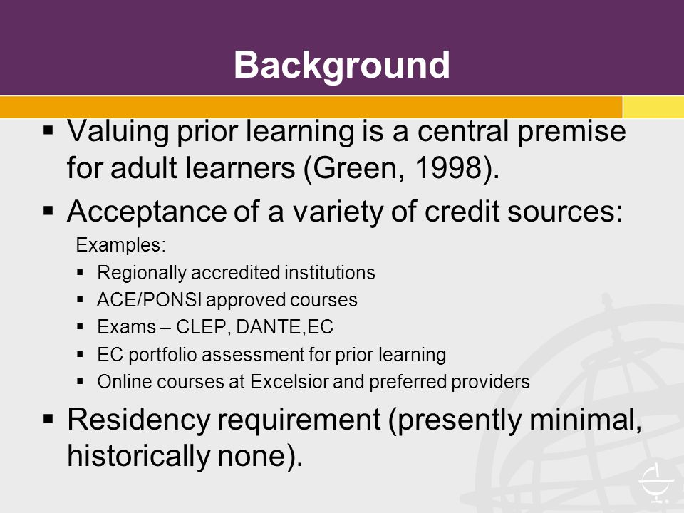 Background  Valuing prior learning is a central premise for adult learners (Green, 1998).