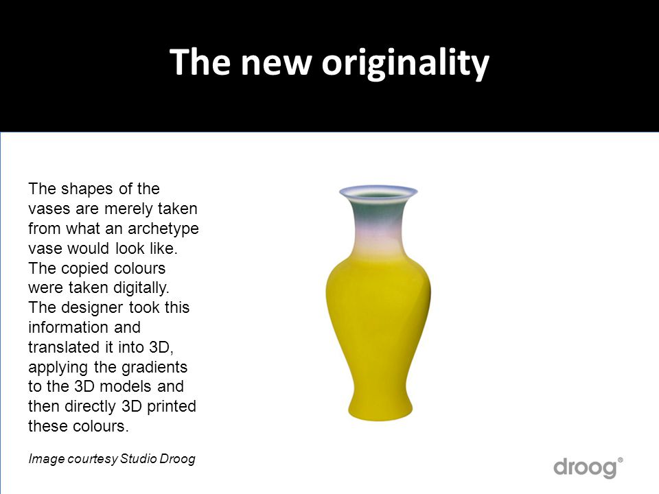 The new originality The shapes of the vases are merely taken from what an archetype vase would look like. The copied colours were taken digitally. The