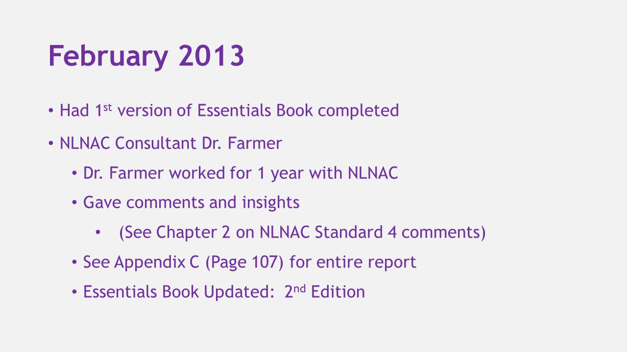 February 2013 Had 1 st version of Essentials Book completed NLNAC Consultant Dr. Farmer Dr. Farmer worked for 1 year with NLNAC Gave comments and insi