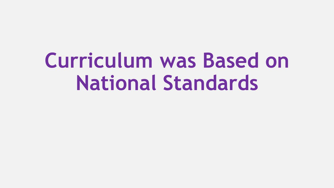Curriculum was Based on National Standards