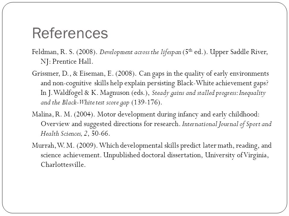References Feldman, R. S. (2008). Development across the lifespan (5 th ed.).