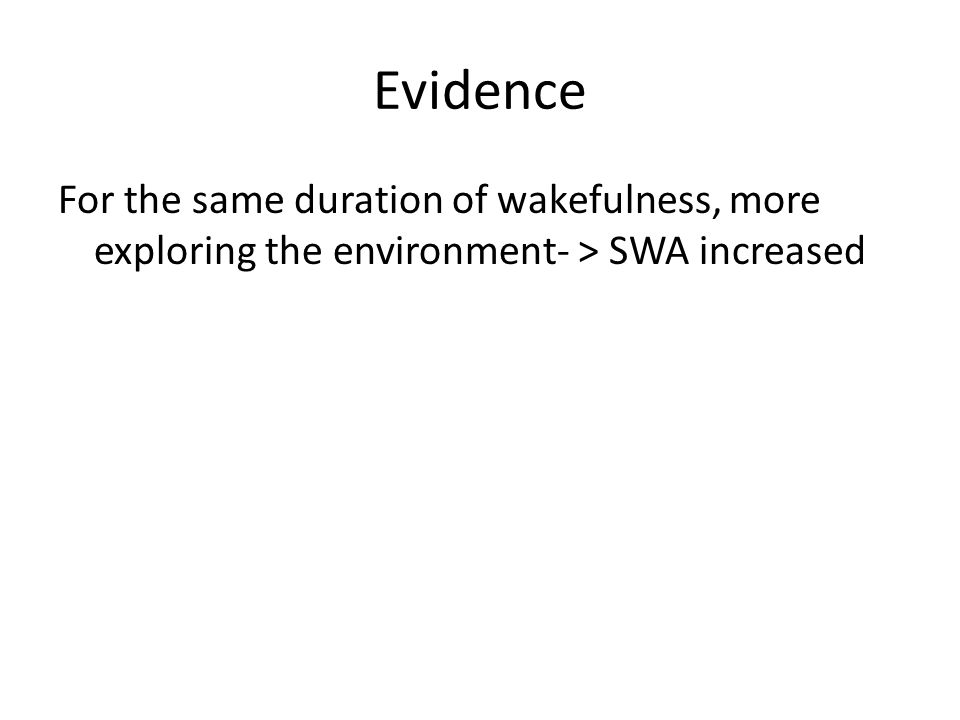 Evidence For the same duration of wakefulness, more exploring the environment- > SWA increased