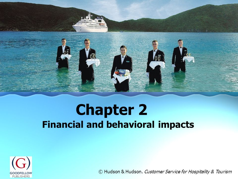 Financial and behavioral impacts Chapter 2 © Hudson & Hudson. Customer Service for Hospitality & Tourism