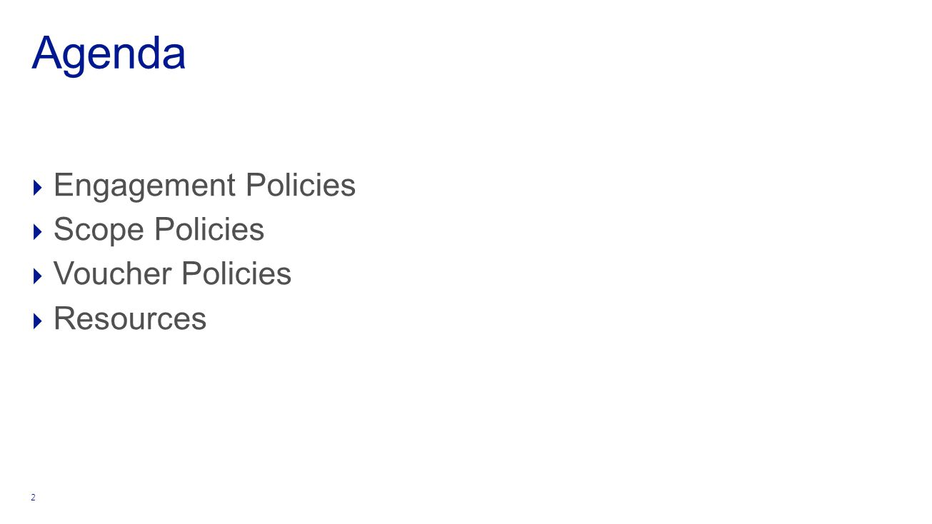Agenda 2  Engagement Policies  Scope Policies  Voucher Policies  Resources