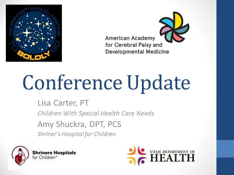 Lisa Carter, PT Children With Special Health Care Needs Amy Shuckra, DPT, PCS Shriner's Hospital for Children Conference Update