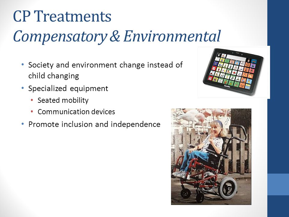 CP Treatments Compensatory & Environmental Society and environment change instead of child changing Specialized equipment Seated mobility Communicatio