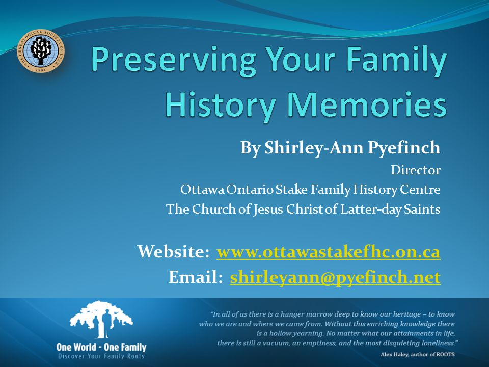 By Shirley-Ann Pyefinch Director Ottawa Ontario Stake Family History Centre The Church of Jesus Christ of Latter-day Saints Website: www.ottawastakefhc.on.cawww.ottawastakefhc.on.ca Email: shirleyann@pyefinch.netshirleyann@pyefinch.net