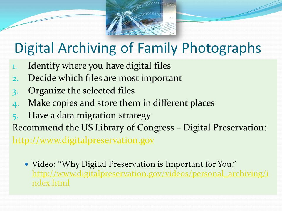 Digital Archiving of Family Photographs 1. Identify where you have digital files 2.
