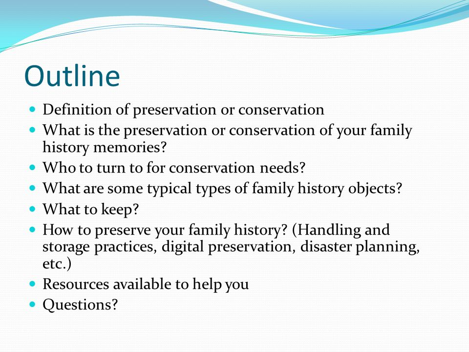 Outline Definition of preservation or conservation What is the preservation or conservation of your family history memories.