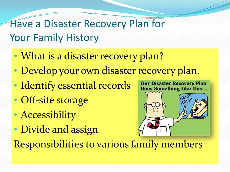 Have a Disaster Recovery Plan for Your Family History What is a disaster recovery plan.