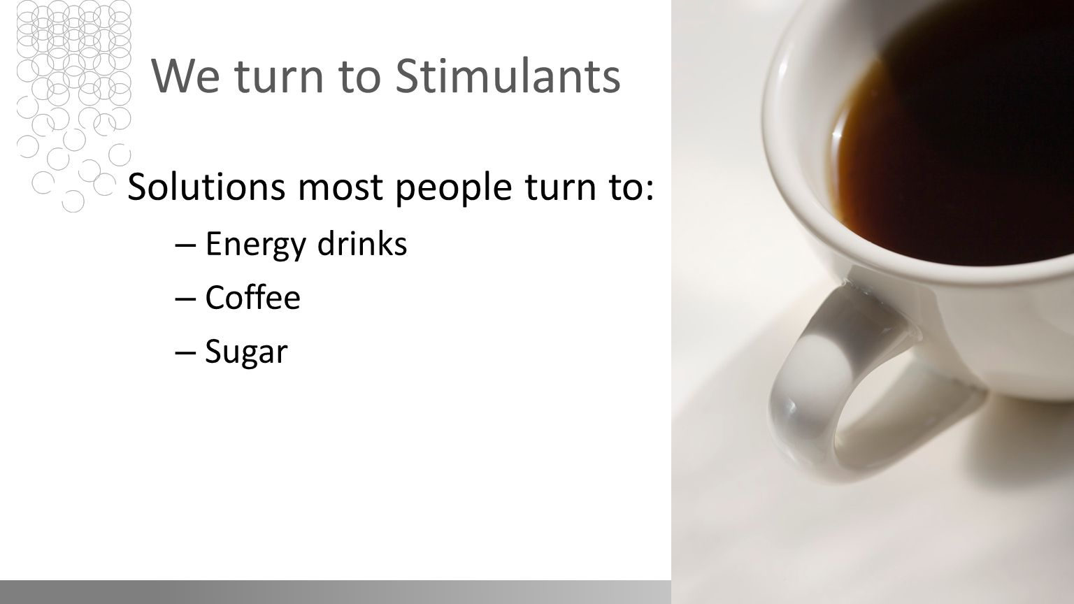 We turn to Stimulants Solutions most people turn to: – Energy drinks – Coffee – Sugar