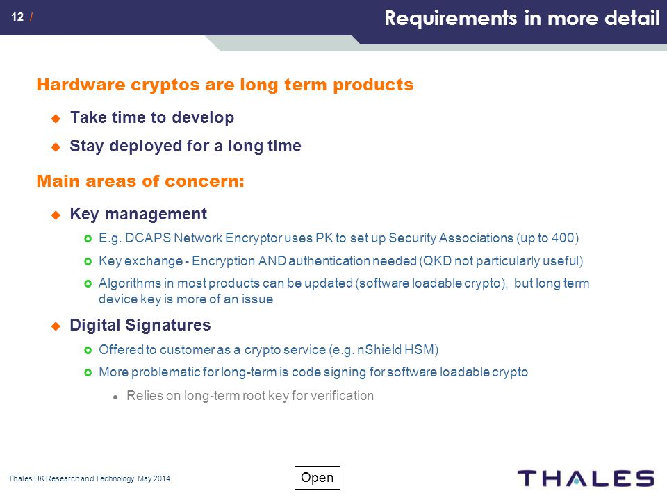 12 / Open Requirements in more detail Hardware cryptos are long term products  Take time to develop  Stay deployed for a long time Main areas of concern:  Key management  E.g.