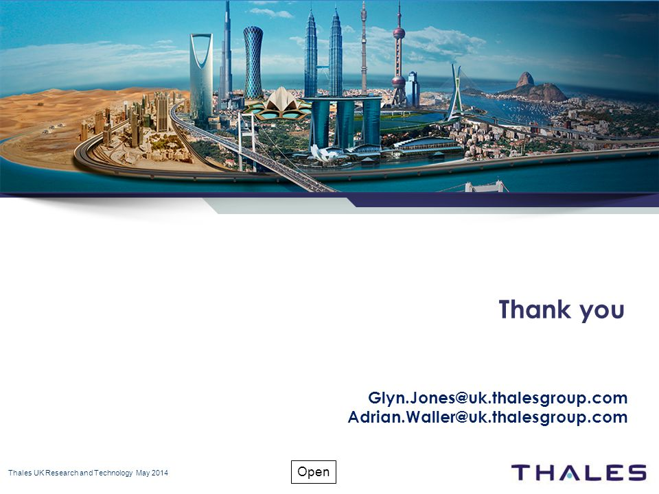 www.thalesgroup.com Open Thales UK Research and Technology May 2014 Thank you Glyn.Jones@uk.thalesgroup.com Adrian.Waller@uk.thalesgroup.com