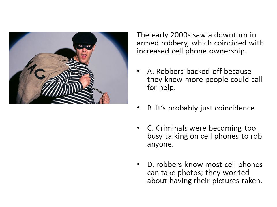 The early 2000s saw a downturn in armed robbery, which coincided with increased cell phone ownership. A. Robbers backed off because they knew more peo