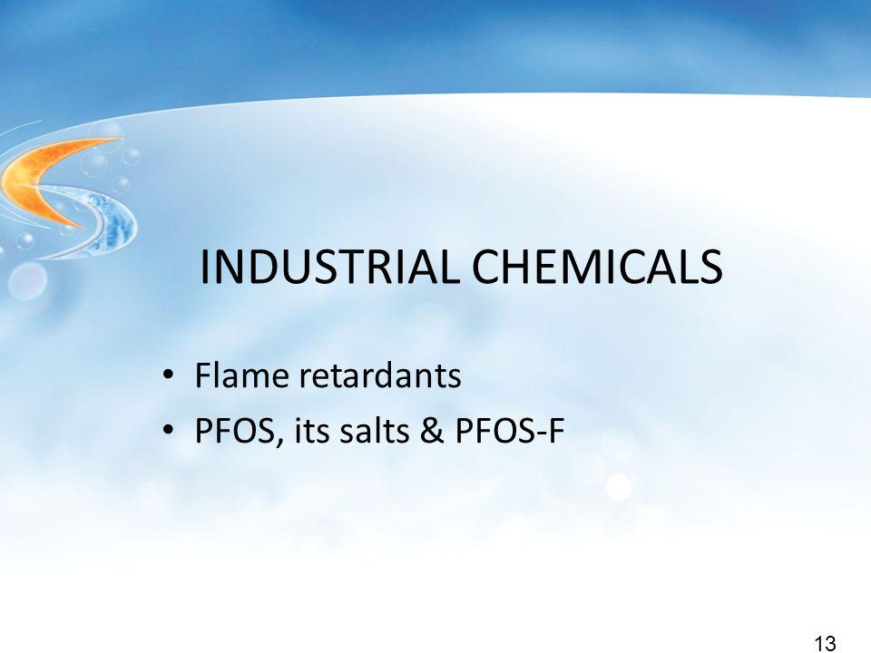 INDUSTRIAL CHEMICALS Flame retardants PFOS, its salts & PFOS-F 13