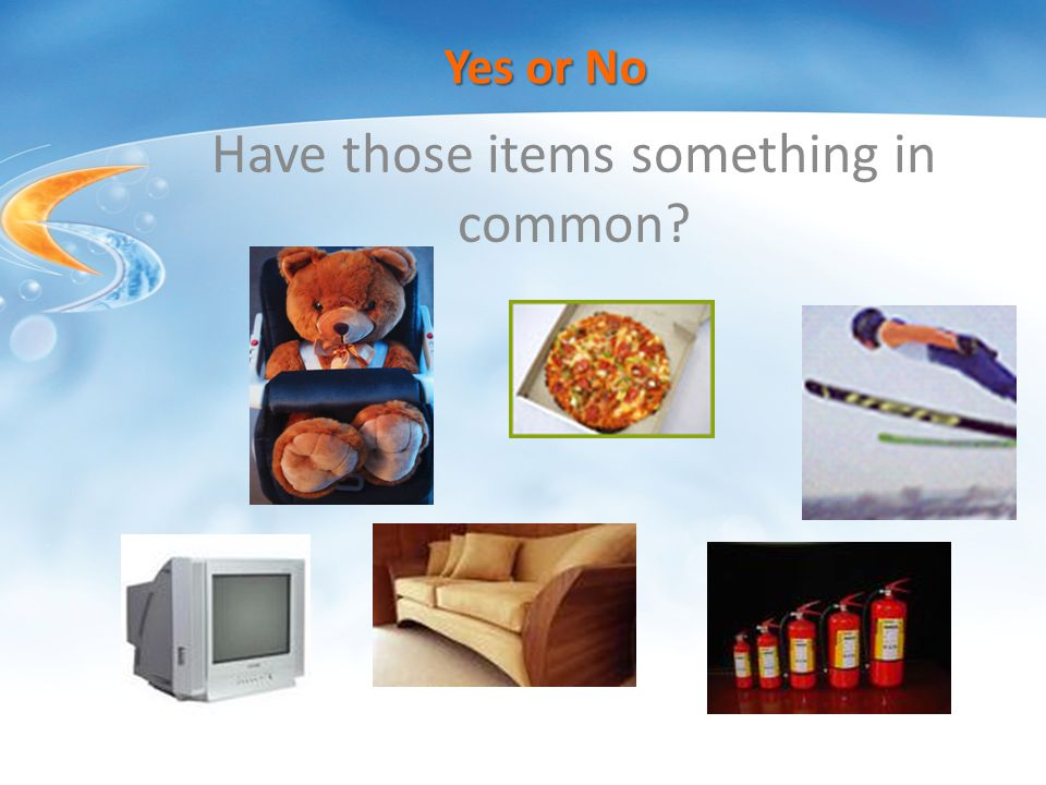 Have those items something in common Yes or No