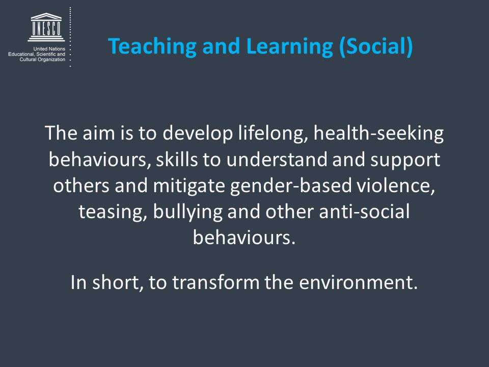 Teaching and Learning (Social) The aim is to develop lifelong, health-seeking behaviours, skills to understand and support others and mitigate gender-