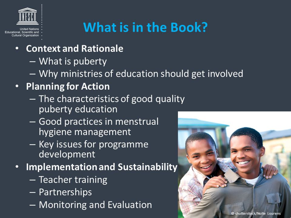 What is in the Book? Context and Rationale – What is puberty – Why ministries of education should get involved Planning for Action – The characteristi