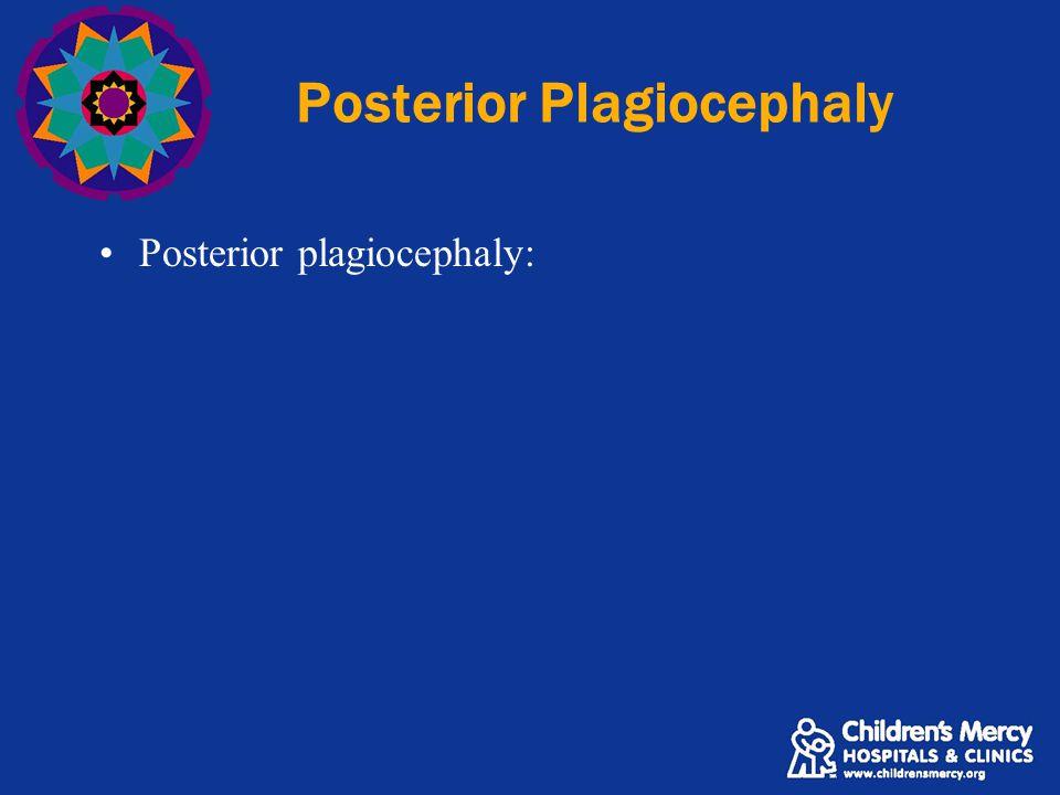 Posterior Plagiocephaly Posterior plagiocephaly: