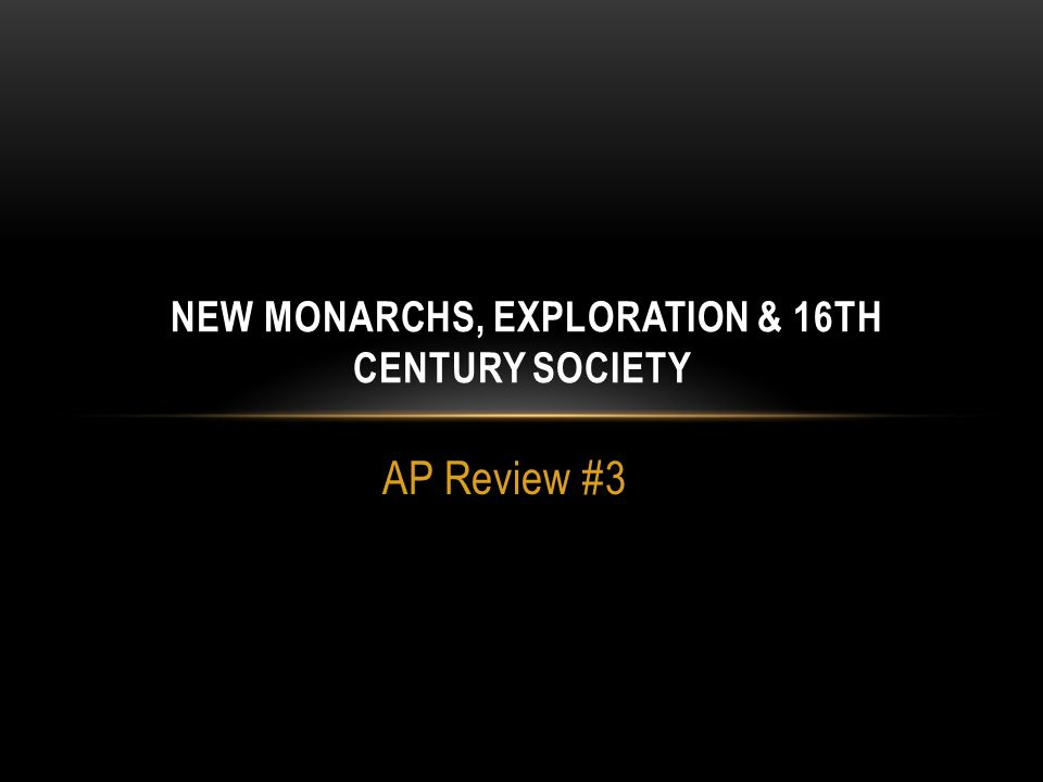 AP Review #3 NEW MONARCHS, EXPLORATION & 16TH CENTURY SOCIETY