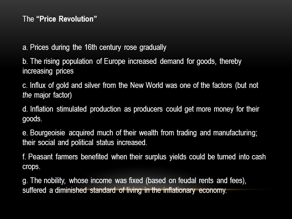 The Price Revolution a.Prices during the 16th century rose gradually b.