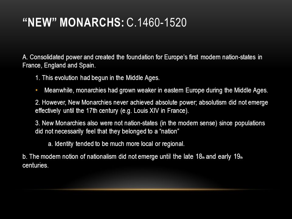 """""""NEW"""" MONARCHS: C.1460-1520 A. Consolidated power and created the foundation for Europe's first modern nation-states in France, England and Spain. 1."""